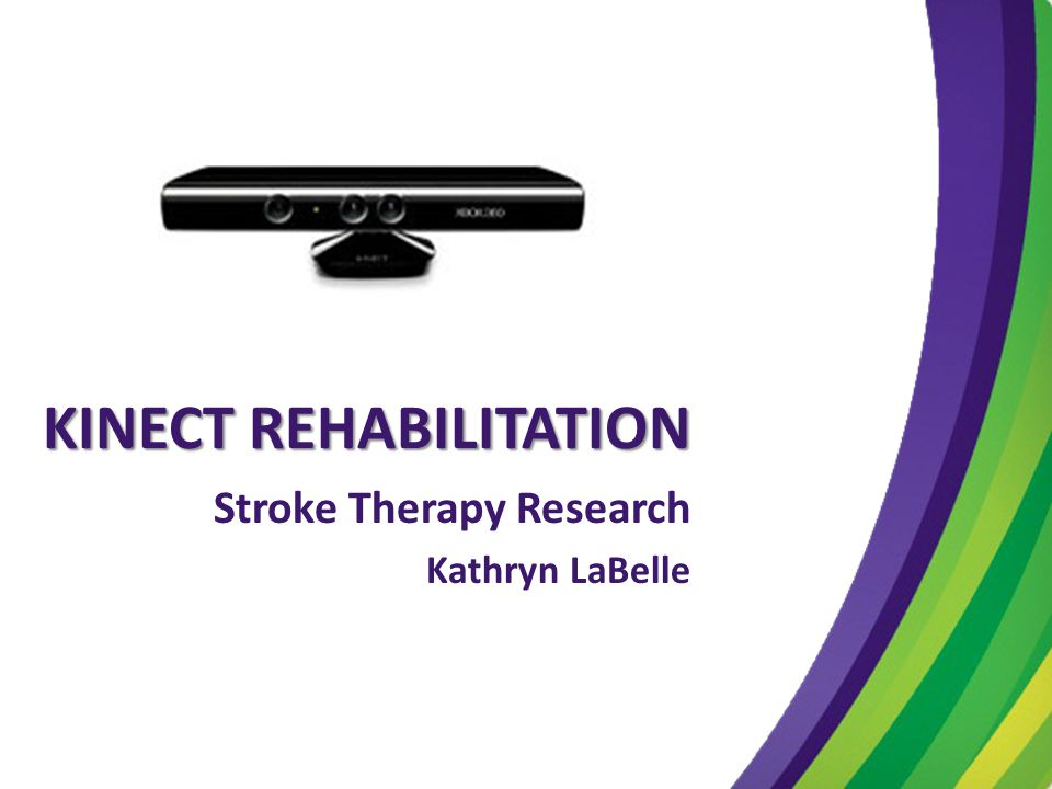 KINECT REHABILITATION Stroke Therapy Research Kathryn LaBelle