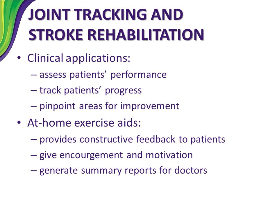 JOINT TRACKING AND STROKE REHABILITATION Clinical applications: – assess patients' performance – track patients' progress – pinpoint areas for improve