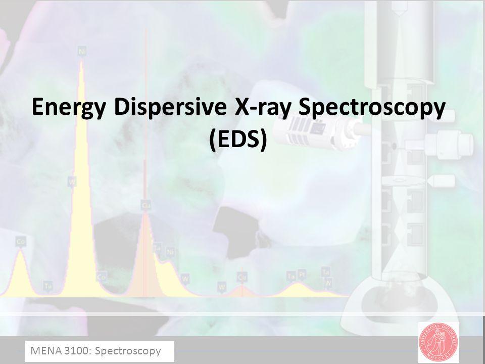 MENA 3100: Spectroscopy Energy Dispersive X-ray Spectroscopy (EDS)