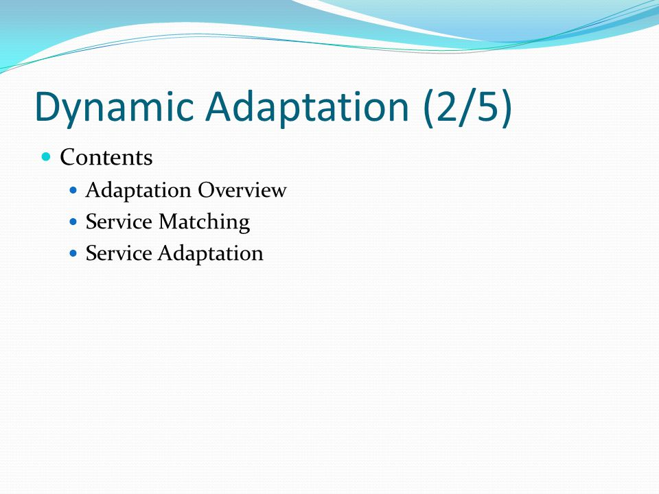 Dynamic Adaptation (2/5) Contents Adaptation Overview Service Matching Service Adaptation