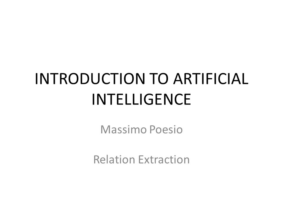 INTRODUCTION TO ARTIFICIAL INTELLIGENCE Massimo Poesio Relation Extraction