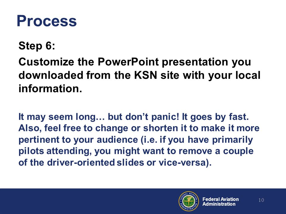 Federal Aviation Administration Process Step 6: Customize the PowerPoint presentation you downloaded from the KSN site with your local information. It
