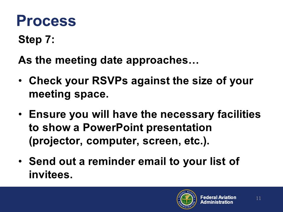 Federal Aviation Administration Process Step 7: As the meeting date approaches… Check your RSVPs against the size of your meeting space.