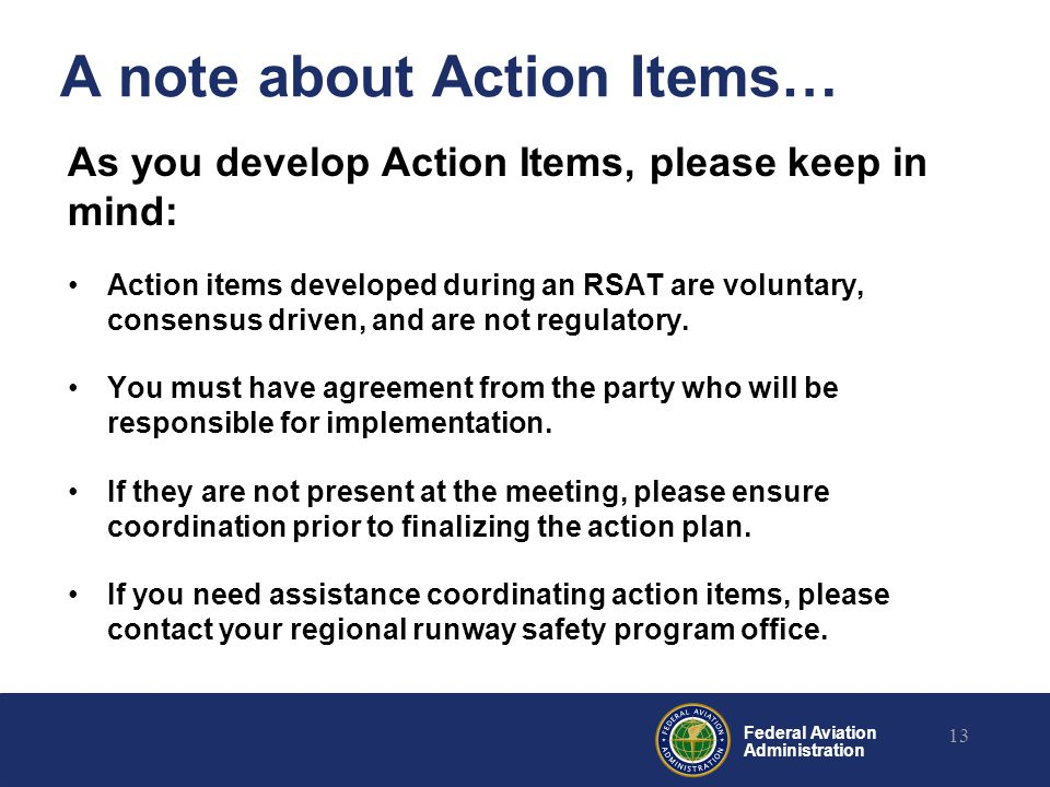 Federal Aviation Administration A note about Action Items… As you develop Action Items, please keep in mind: Action items developed during an RSAT are