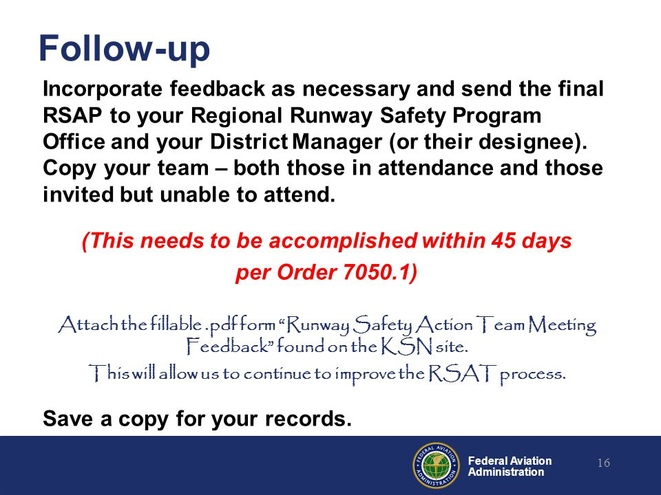 Federal Aviation Administration Follow-up Incorporate feedback as necessary and send the final RSAP to your Regional Runway Safety Program Office and