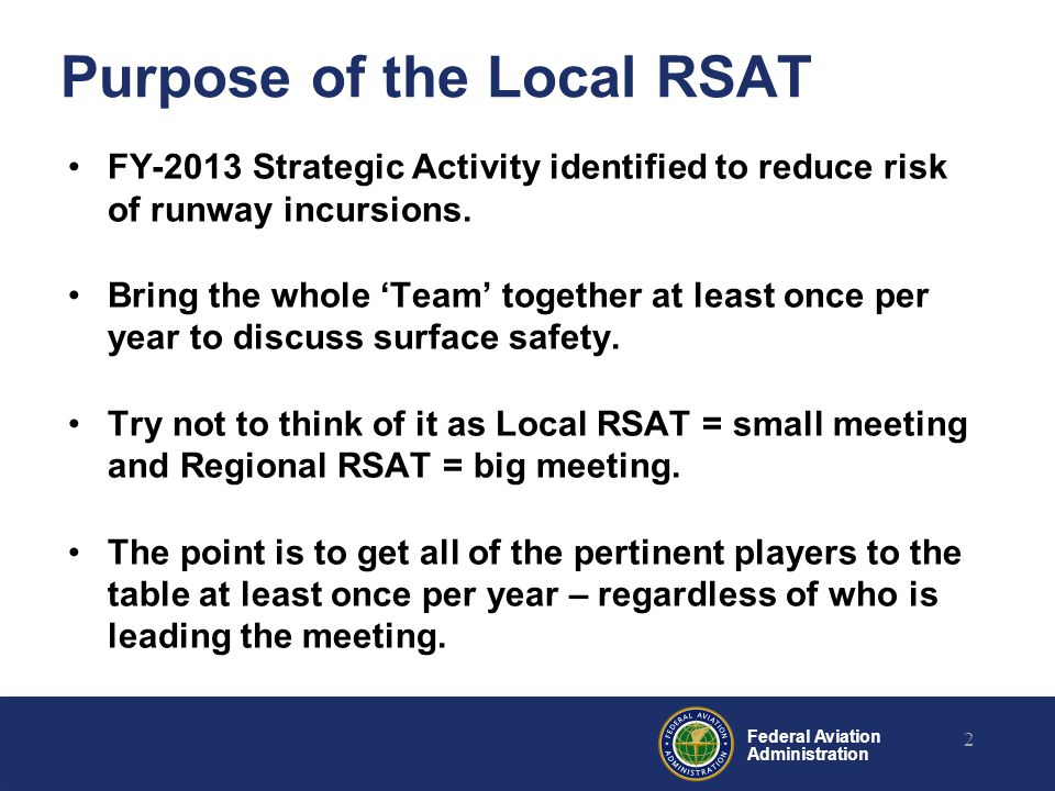 Federal Aviation Administration Purpose of the Local RSAT FY-2013 Strategic Activity identified to reduce risk of runway incursions. Bring the whole '