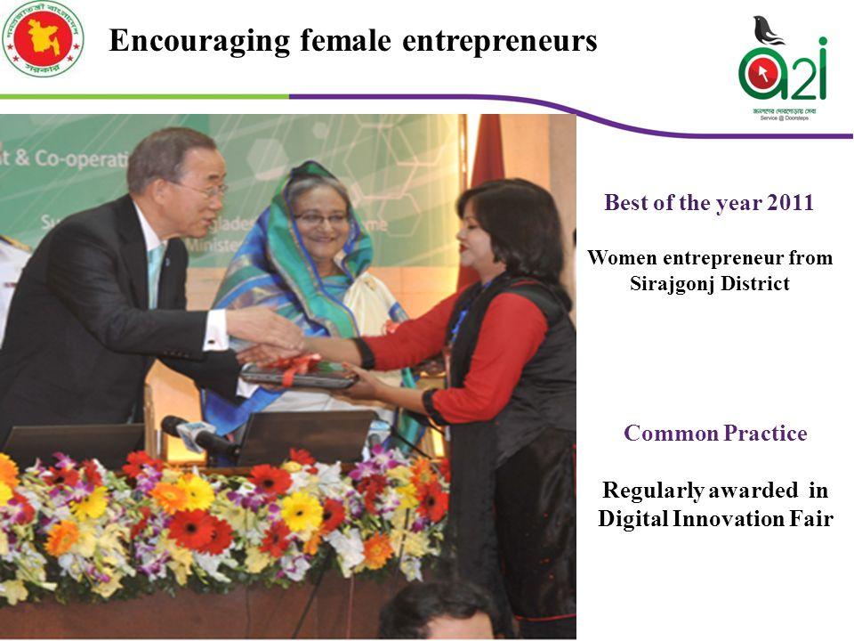 Encouraging female entrepreneurs Common Practice Regularly awarded in Digital Innovation Fair Best of the year 2011 Women entrepreneur from Sirajgonj District