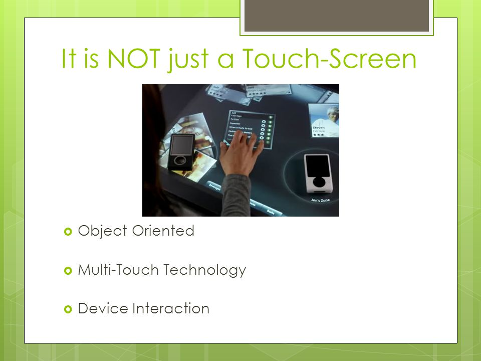 It is NOT just a Touch-Screen  Object Oriented  Multi-Touch Technology  Device Interaction