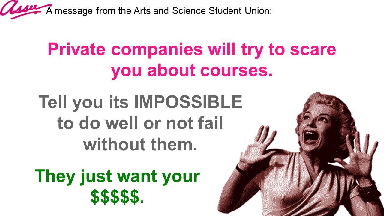 Private companies will try to scare you about courses. Tell you its IMPOSSIBLE to do well or not fail without them. They just want your $$$$$. A messa