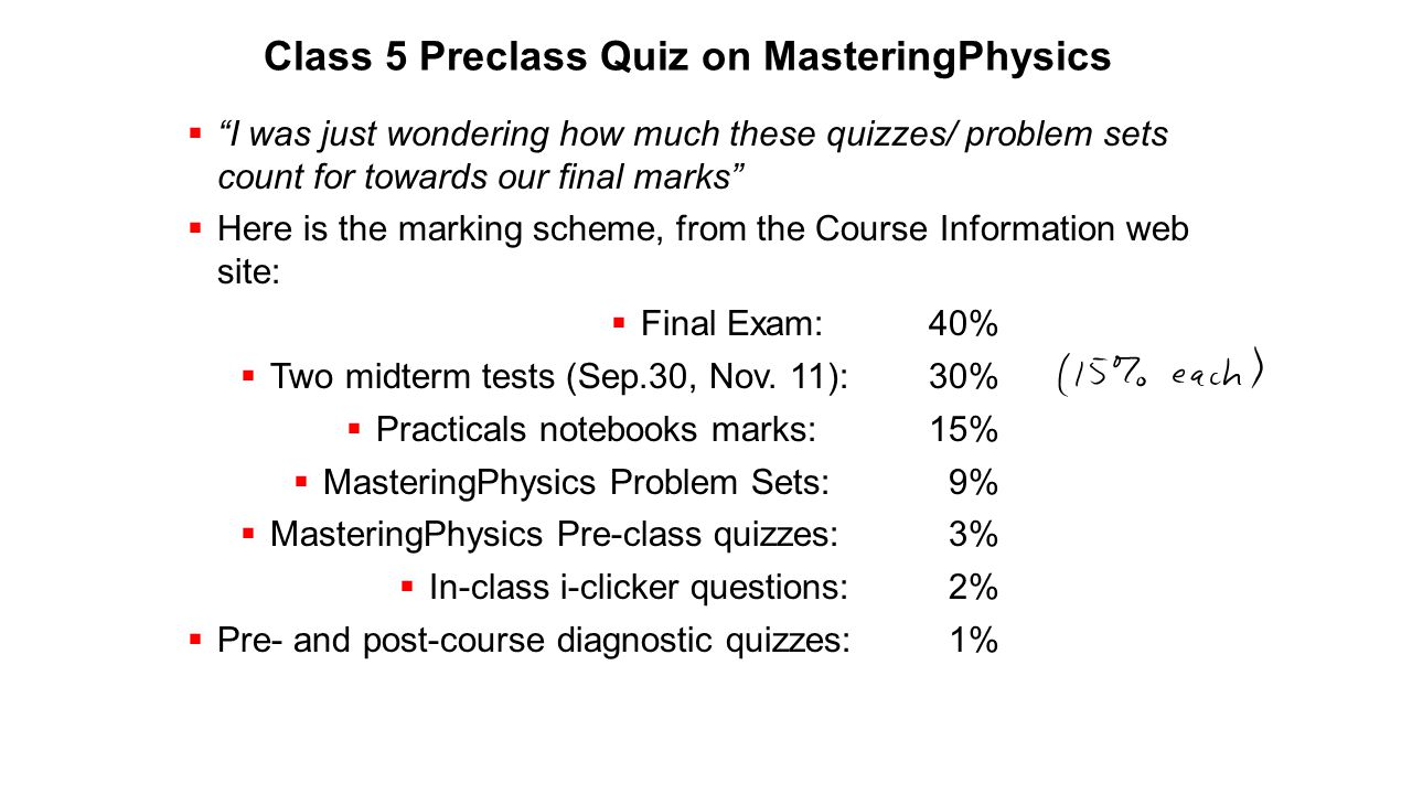 "Class 5 Preclass Quiz on MasteringPhysics  ""I was just wondering how much these quizzes/ problem sets count for towards our final marks""  Here is th"