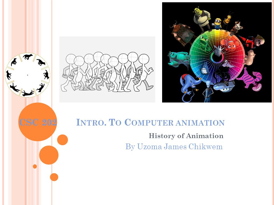 CSC 202 I NTRO. T O C OMPUTER ANIMATION History of Animation By Uzoma James Chikwem