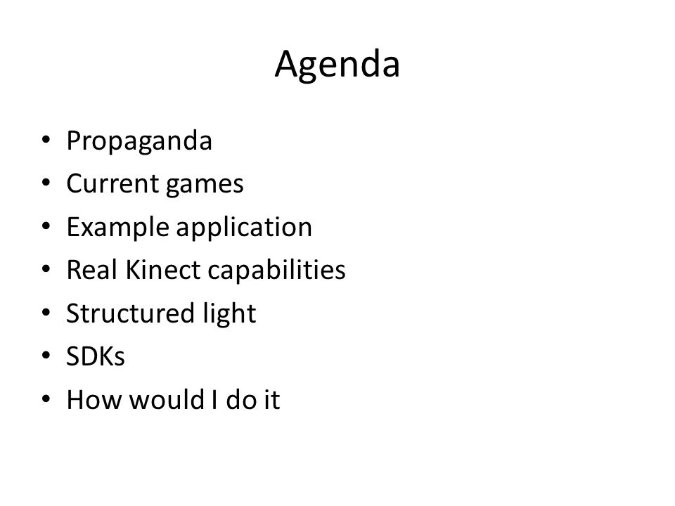 Agenda Propaganda Current games Example application Real Kinect capabilities Structured light SDKs How would I do it