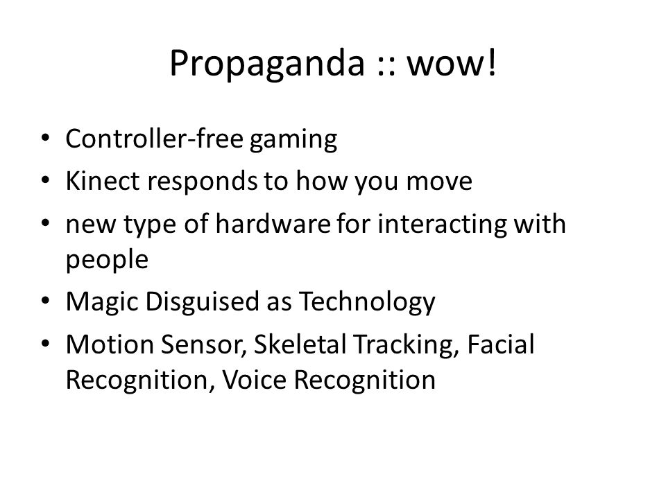 Propaganda :: wow! Controller-free gaming Kinect responds to how you move new type of hardware for interacting with people Magic Disguised as Technolo