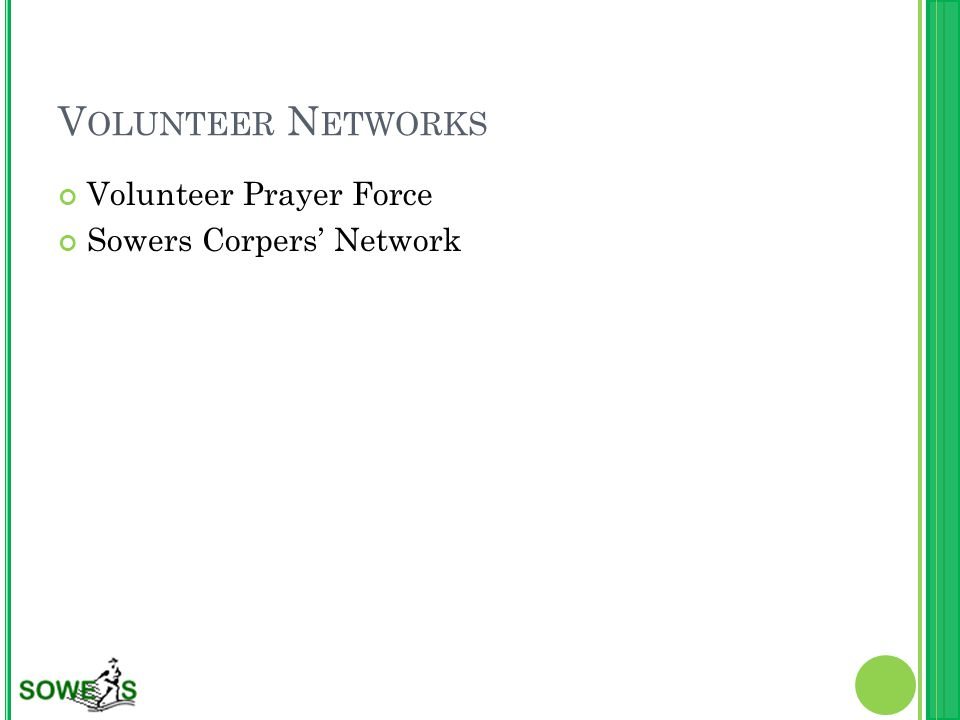 V OLUNTEER N ETWORKS Volunteer Prayer Force Sowers Corpers' Network