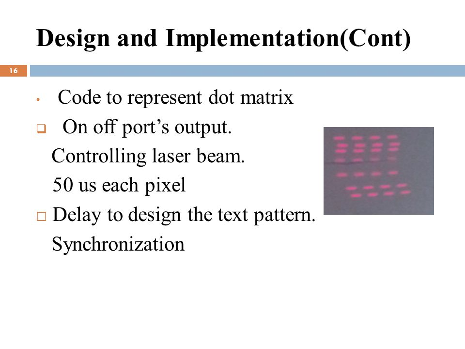 Design and Implementation(Cont) 16 Code to represent dot matrix  On off port's output.