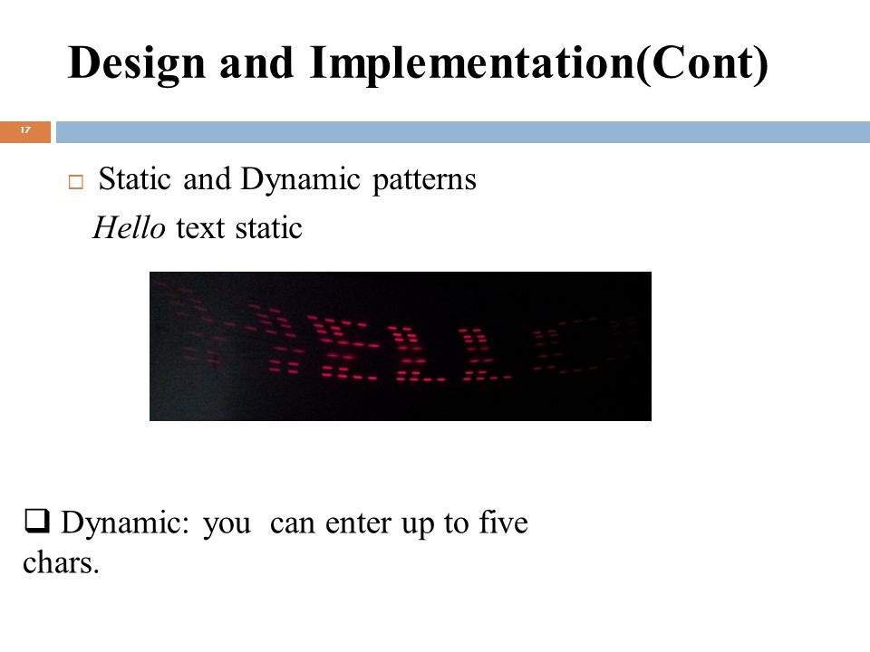 Design and Implementation(Cont) 17  Static and Dynamic patterns Hello text static  Dynamic: you can enter up to five chars.