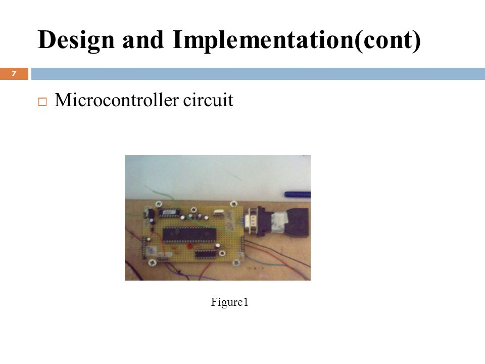 Design and Implementation(cont) 7  Microcontroller circuit Figure1