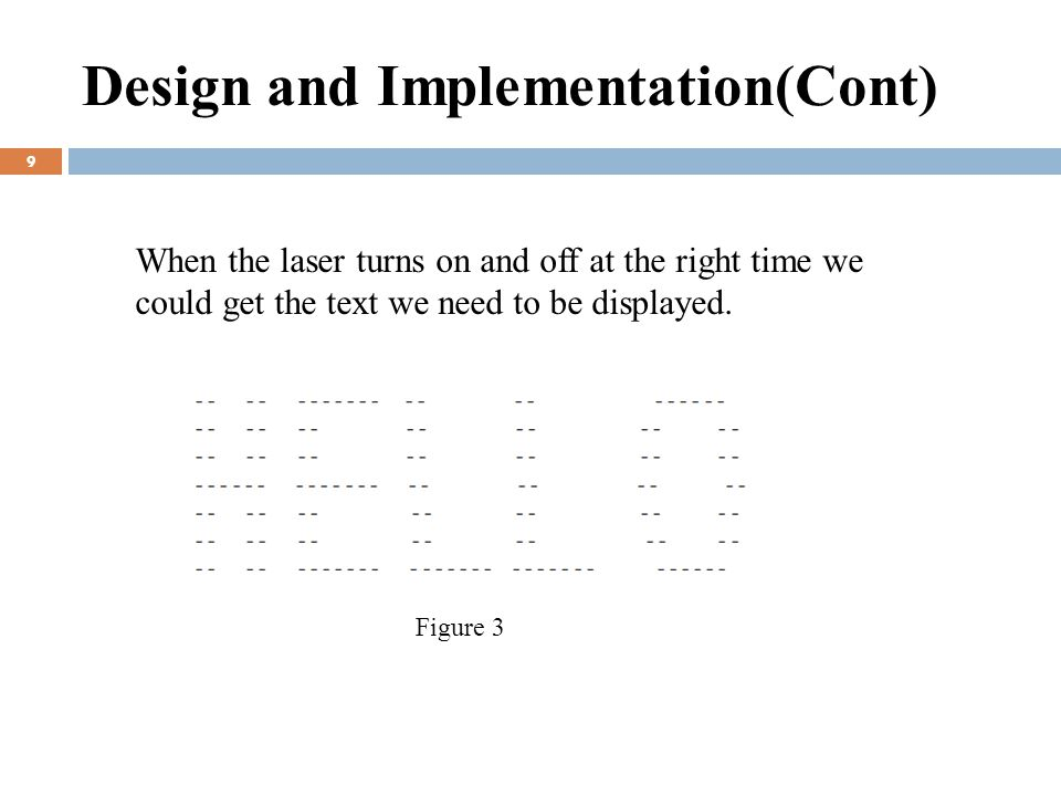 Design and Implementation(Cont) 9 Figure 3 When the laser turns on and off at the right time we could get the text we need to be displayed.