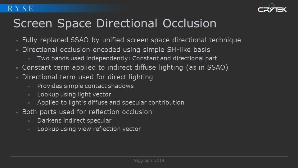 Siggraph 2014 Screen Space Directional Occlusion  Fully replaced SSAO by unified screen space directional technique  Directional occlusion encoded u
