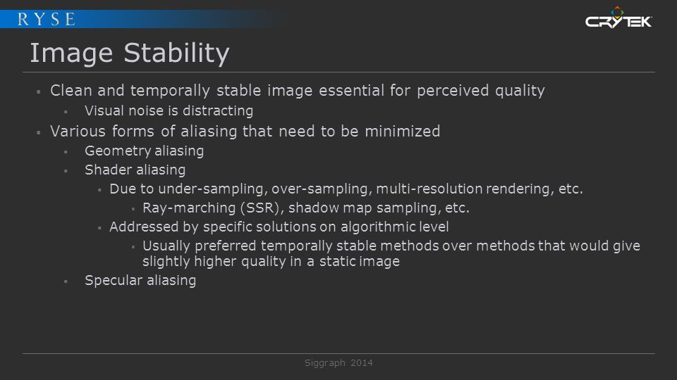 Siggraph 2014 Image Stability  Clean and temporally stable image essential for perceived quality  Visual noise is distracting  Various forms of ali