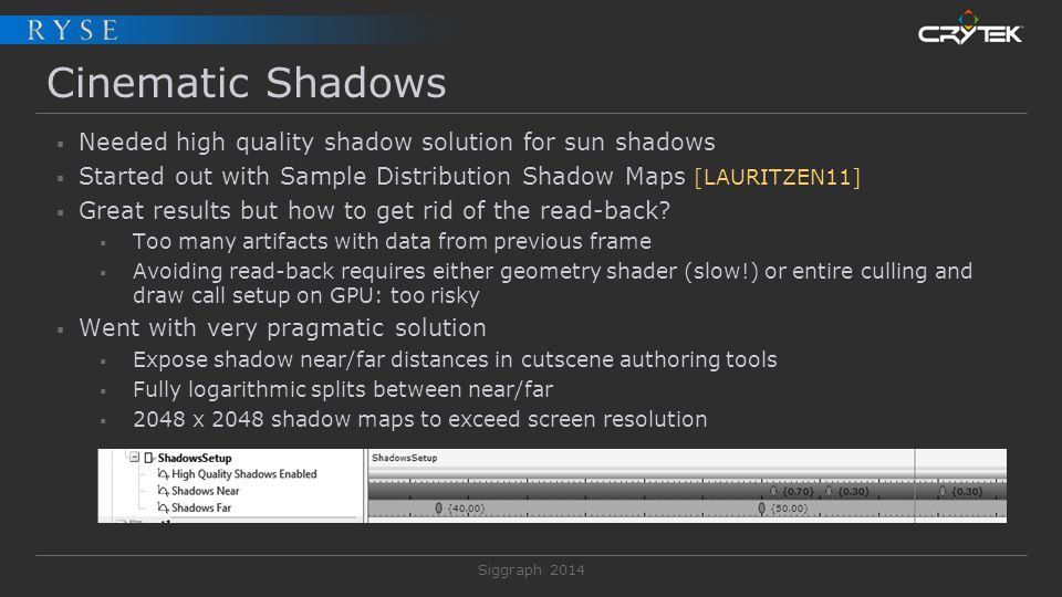Siggraph 2014 Cinematic Shadows  Needed high quality shadow solution for sun shadows  Started out with Sample Distribution Shadow Maps [LAURITZEN11]