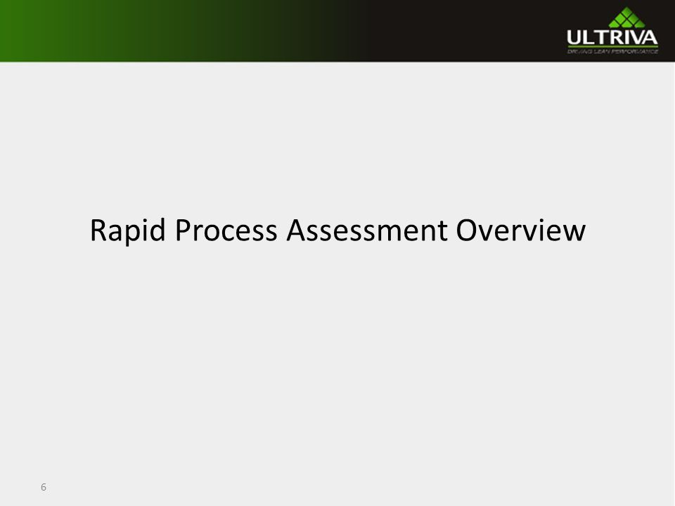 Rapid Process Assessment Overview 6