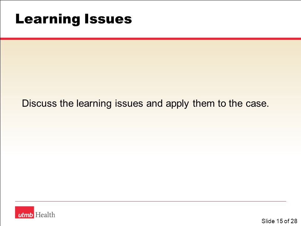 Slide 15 of 28 Learning Issues Discuss the learning issues and apply them to the case.