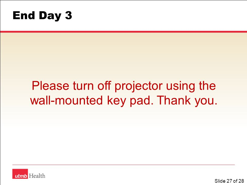 Slide 27 of 28 End Day 3 Please turn off projector using the wall-mounted key pad. Thank you.