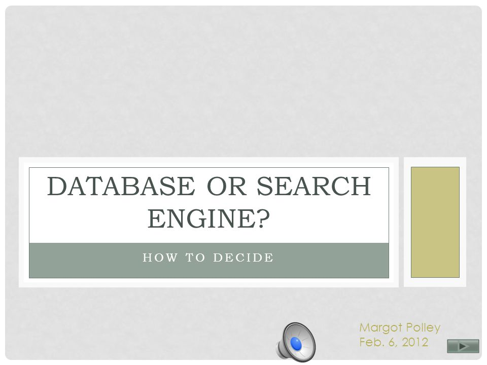 HOW TO DECIDE DATABASE OR SEARCH ENGINE? Margot Polley Feb. 6, 2012