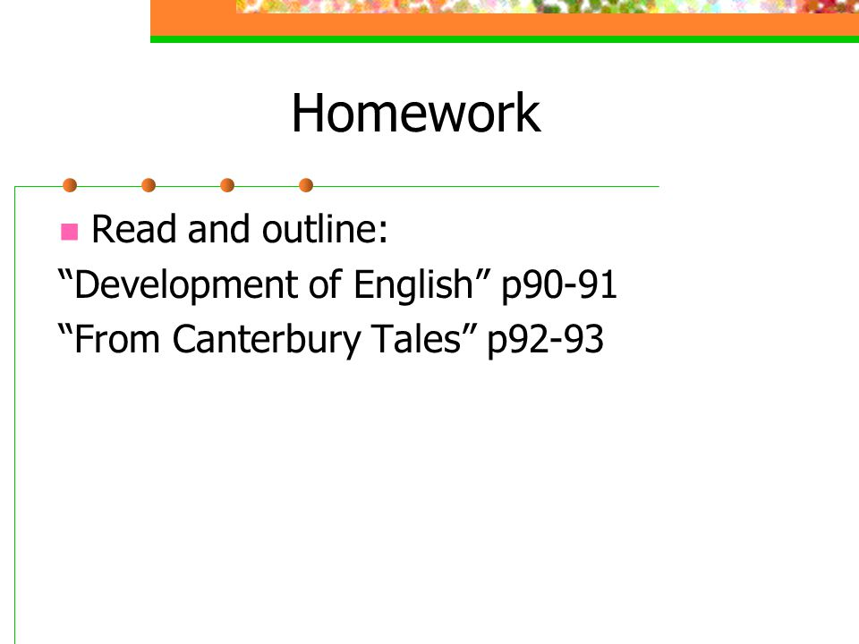 "Homework Read and outline: ""Development of English"" p90-91 ""From Canterbury Tales"" p92-93"