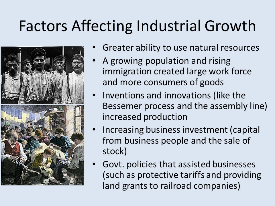 Factors Affecting Industrial Growth Greater ability to use natural resources A growing population and rising immigration created large work force and
