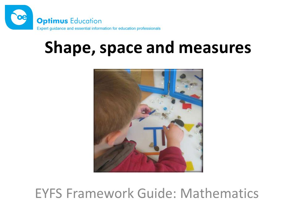 Shape, space and measures EYFS Framework Guide: Mathematics