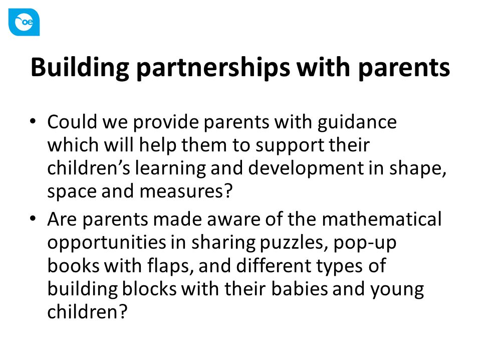 Building partnerships with parents Could we provide parents with guidance which will help them to support their children's learning and development in shape, space and measures.
