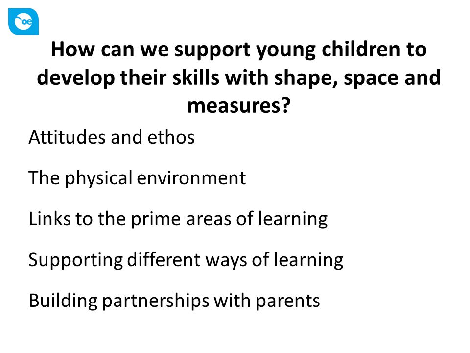 How can we support young children to develop their skills with shape, space and measures.