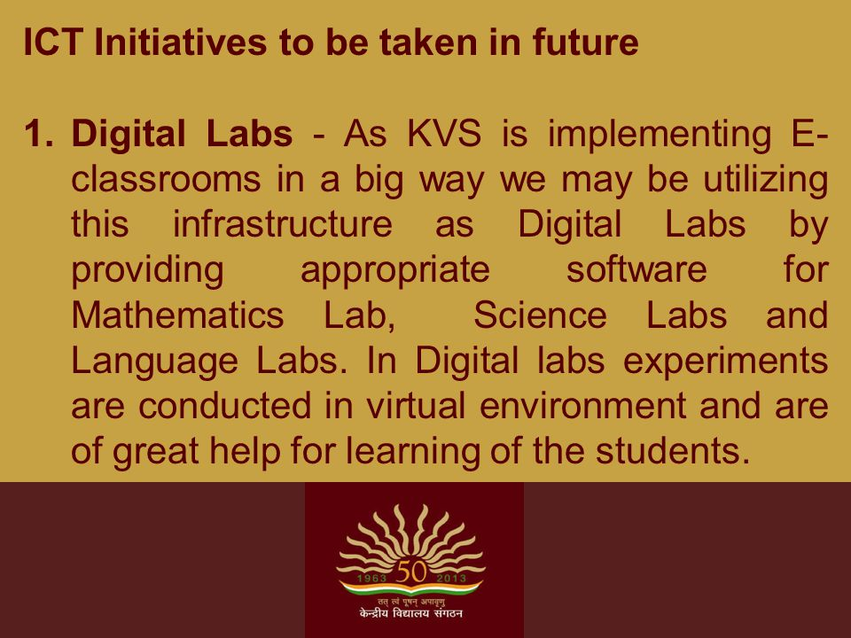 ICT Initiatives to be taken in future 1.Digital Labs - As KVS is implementing E- classrooms in a big way we may be utilizing this infrastructure as Di
