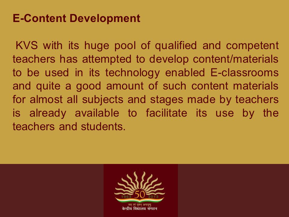 E-Content Development KVS with its huge pool of qualified and competent teachers has attempted to develop content/materials to be used in its technolo