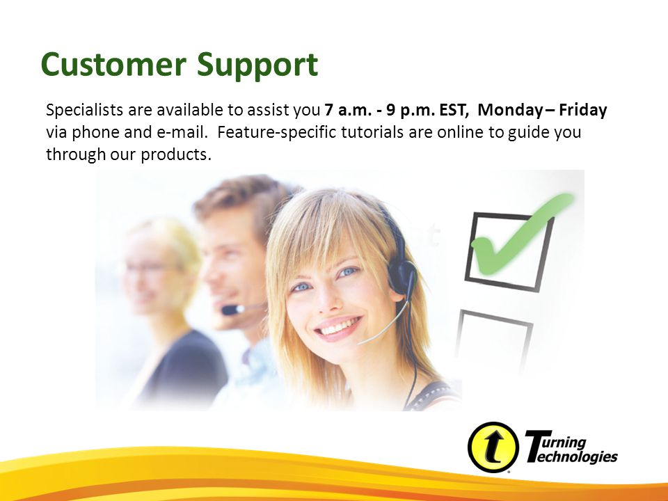 Customer Support Specialists are available to assist you 7 a.m.