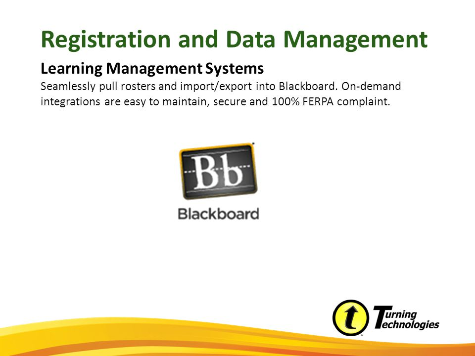 Registration and Data Management Learning Management Systems Seamlessly pull rosters and import/export into Blackboard.
