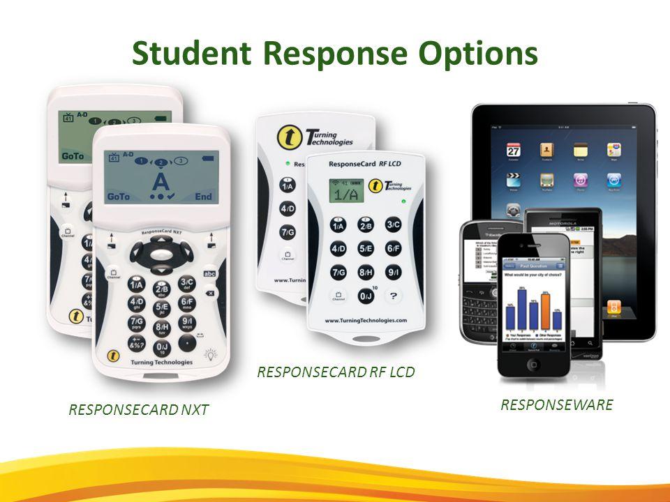 Student Response Options RESPONSECARD NXT RESPONSECARD RF LCD RESPONSEWARE