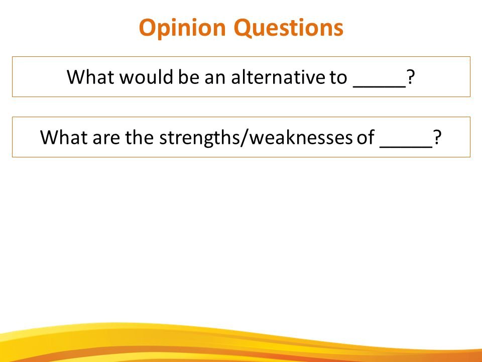 Opinion Questions What would be an alternative to _____.