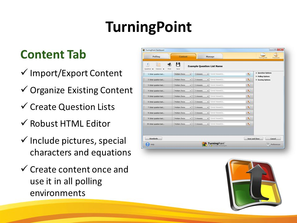 TurningPoint Content Tab Import/Export Content Organize Existing Content Create Question Lists Robust HTML Editor Include pictures, special characters and equations Create content once and use it in all polling environments