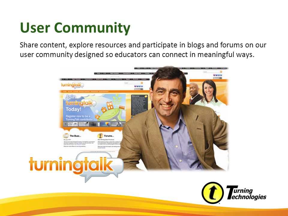 User Community Share content, explore resources and participate in blogs and forums on our user community designed so educators can connect in meaningful ways.
