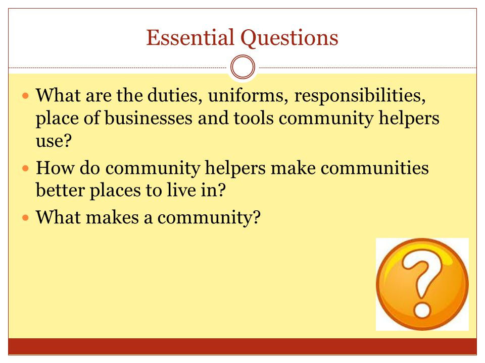 Supporting Objectives The students orally define community helpers with 90-100% accuracy.