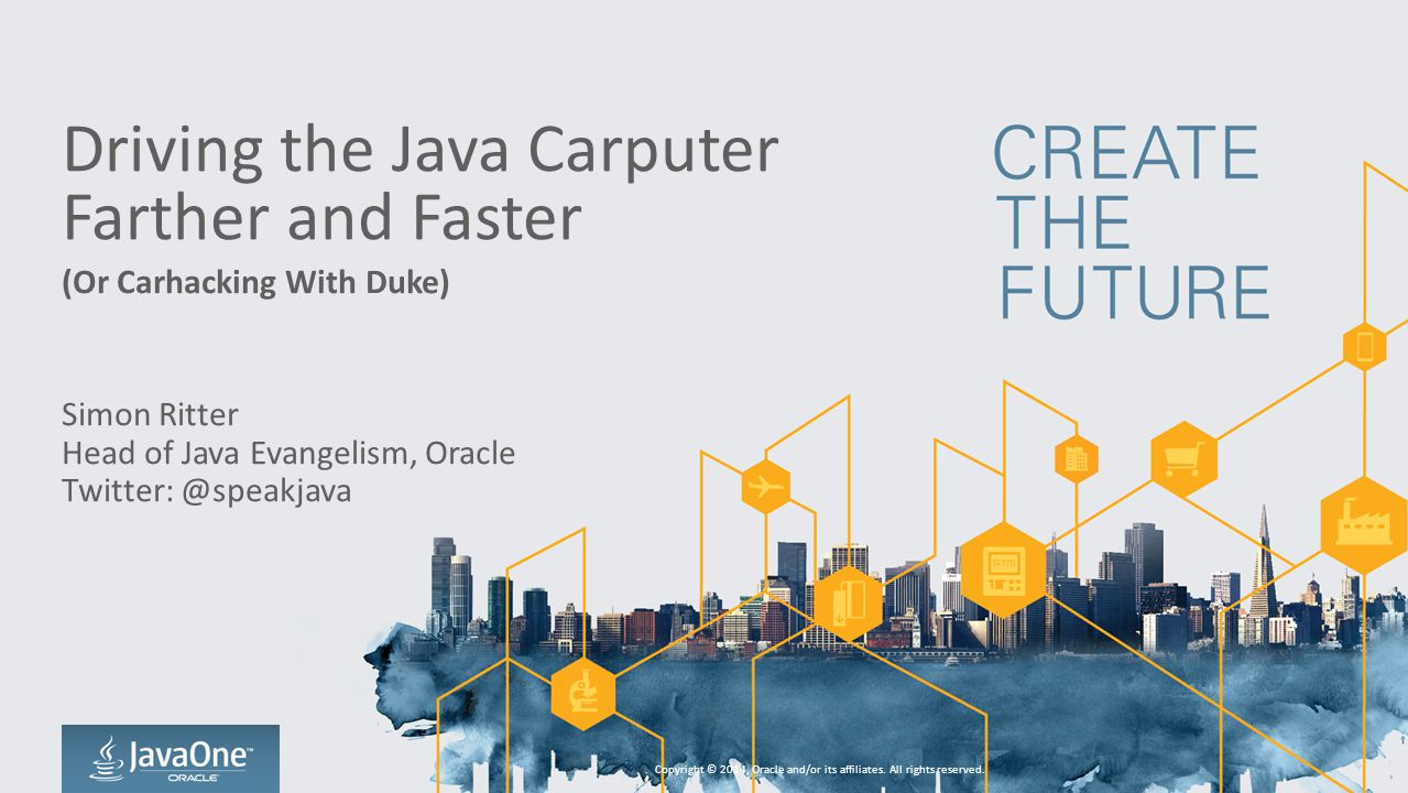 Driving the Java Carputer Farther and Faster (Or Carhacking With Duke) Simon Ritter Head of Java Evangelism, Oracle Twitter: @speakjava Copyright © 2014, Oracle and/or its affiliates.