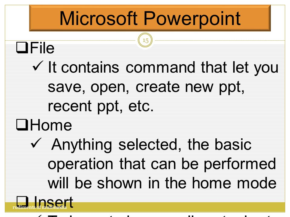 Microsoft Powerpoint  File  Home  Insert  Design  Transitions  Animations  Slide show  View Menu Bar rudiments of multimedia 14
