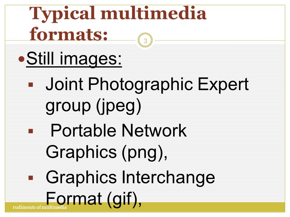 Multimedia means… Creating, displaying, playing, manipulating, compressing, decompressing Still images, Audio, Video.