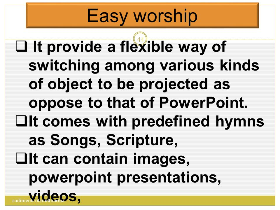 Easy worship  An application that helps to organize our presentation in a more presentable way.