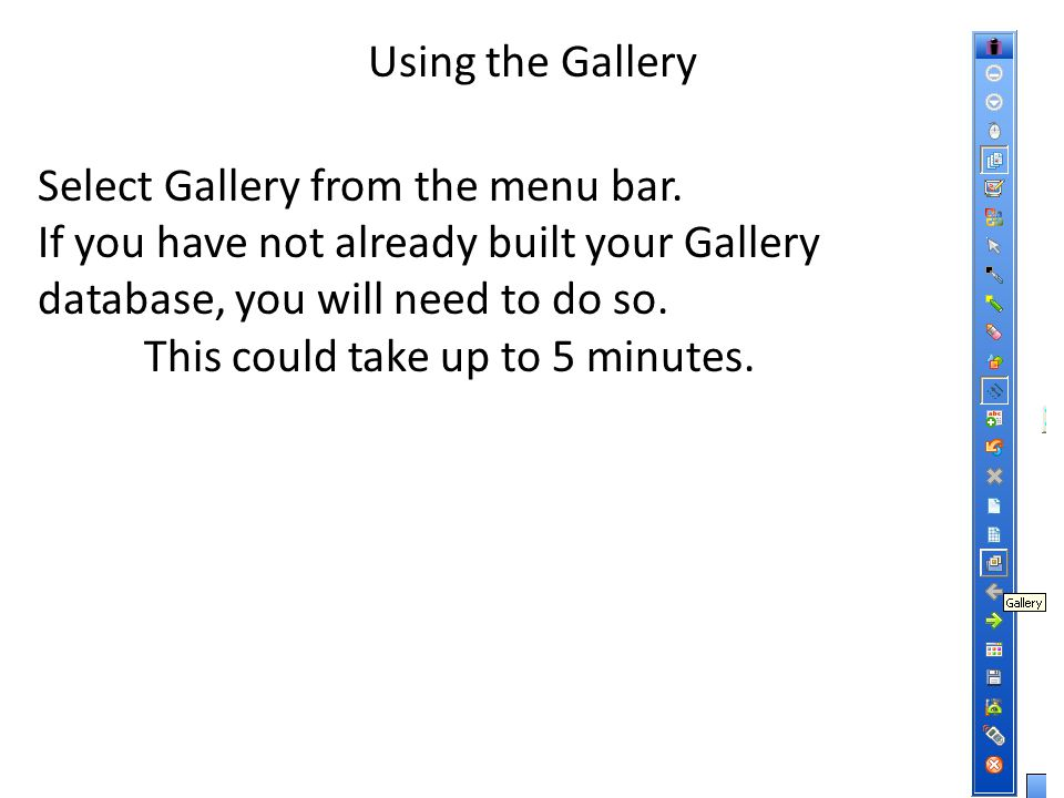 Using the Gallery Select Gallery from the menu bar.