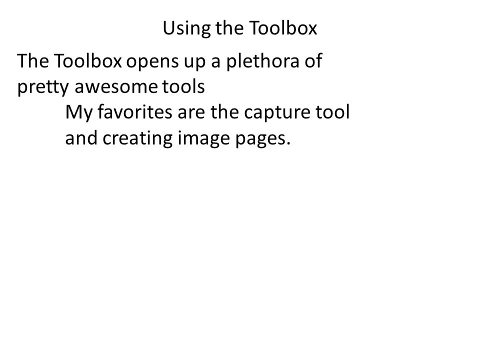 Using the Toolbox The Toolbox opens up a plethora of pretty awesome tools My favorites are the capture tool and creating image pages.