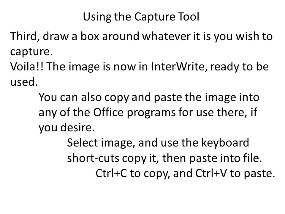 Using the Capture Tool Third, draw a box around whatever it is you wish to capture.
